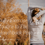 Daily Exercise Routine to Fix Hunchback Posture