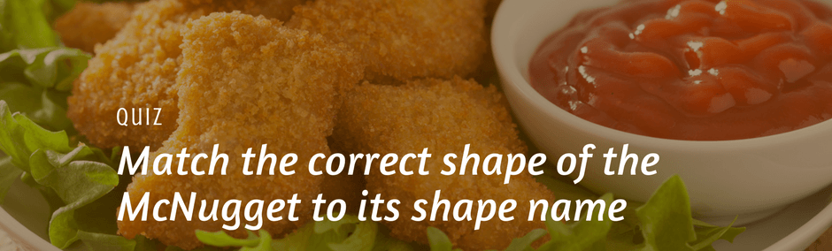 Match the correct shape of the McNugget to its shape name