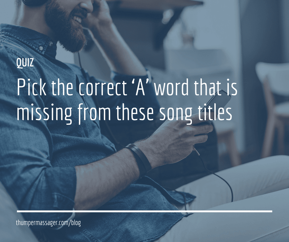 Pick the correct 'A' word that is missing from these song titles