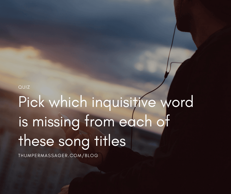 Pick which inquisitive word is missing from each of these song titles