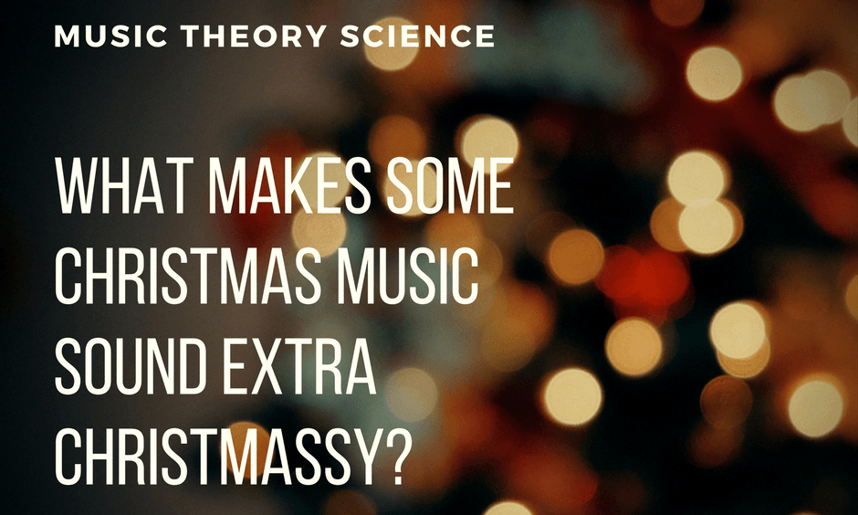 What makes some Christmas music sound extra Christmassy_